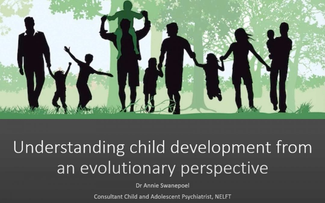 How evolution can help us understand child development and attachment Dr Annie Swanepoel EWMHS LD